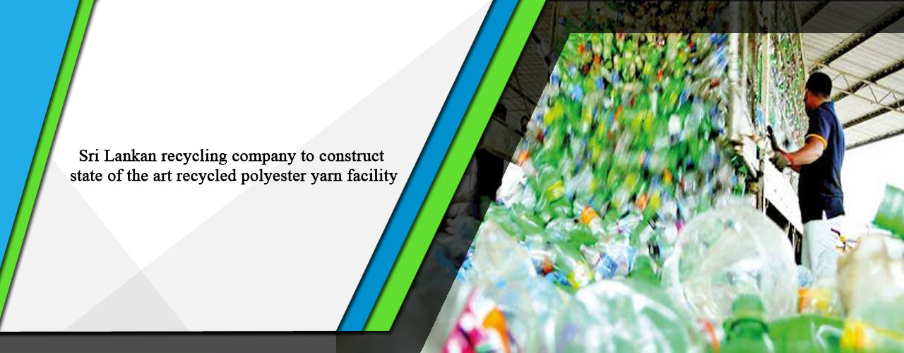 Sri Lankan recycling company to construct state of the art recycled polyester yarn facility