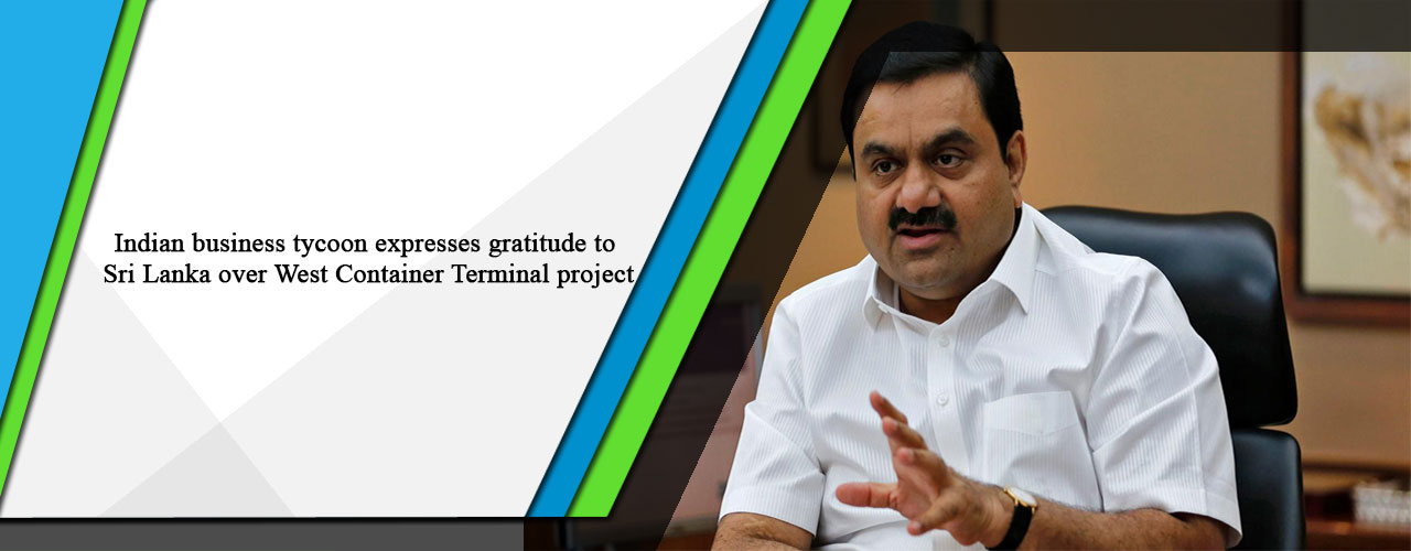 Indian business tycoon expresses gratitude to Sri Lanka over West Container Terminal project