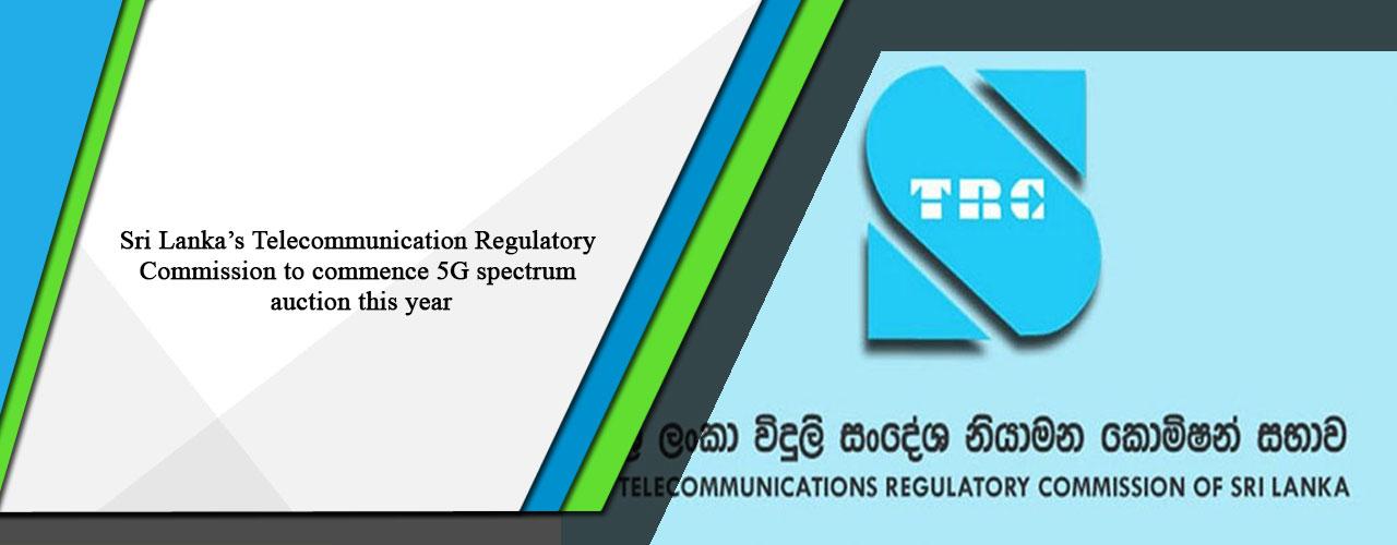 Sri Lanka's Telecommunication Regulatory Commission to commence 5G spectrum auction this year