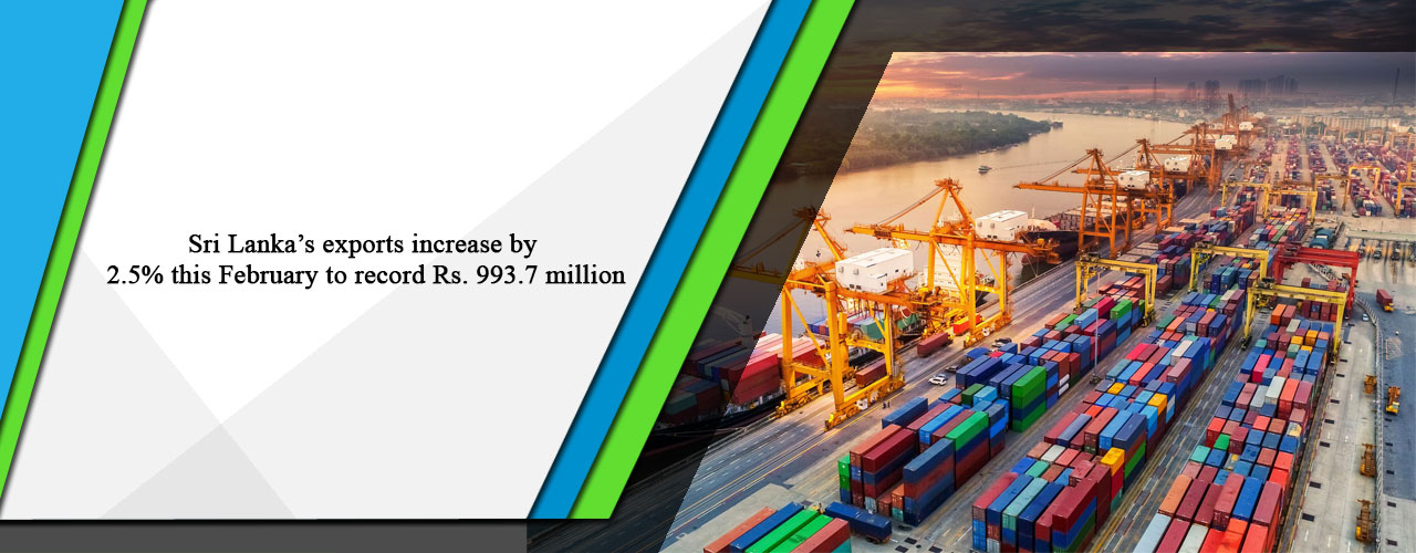 Sri Lanka's exports increase by 2.5% this February to record Rs. 993.7 million