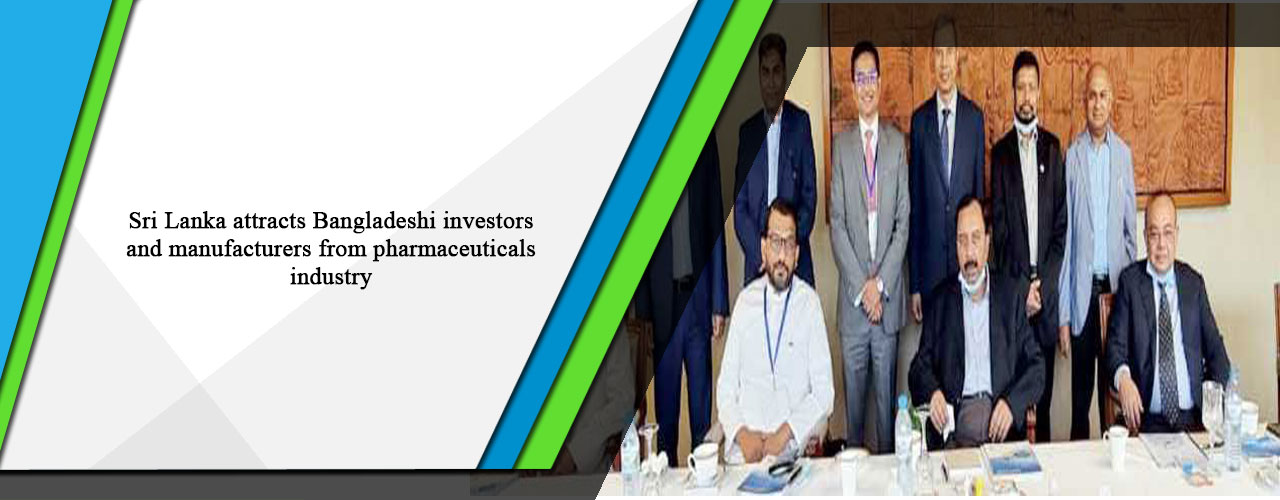 Sri Lanka attracts Bangladeshi investors and manufacturers from pharmaceuticals industry