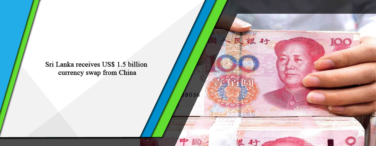 Sri Lanka receives US$ 1.5 billion currency swap from China