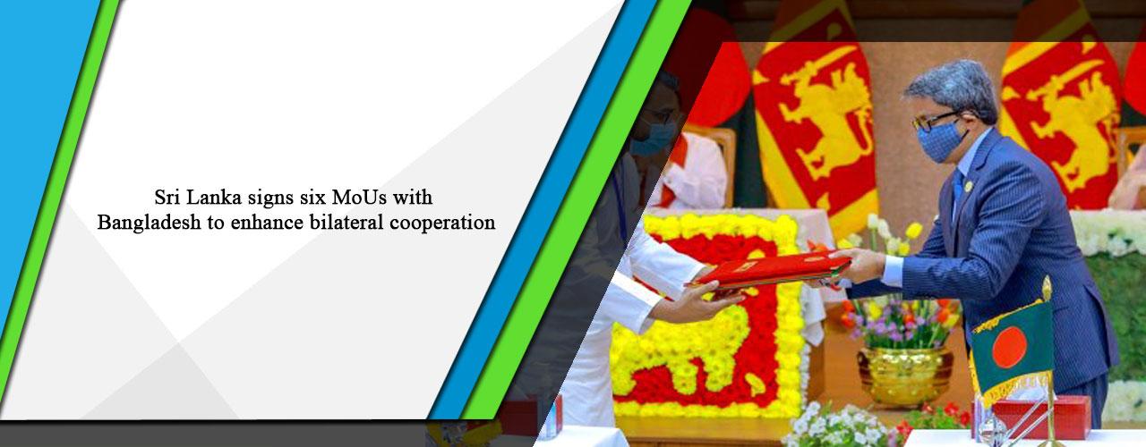 Sri Lanka signs six MoUs with Bangladesh to enhance bilateral cooperation