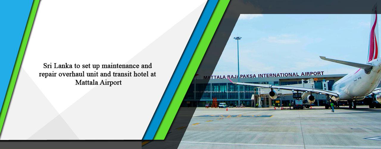 Sri Lanka to set up maintenance and repair overhaul unit and transit hotel at Mattala Airport