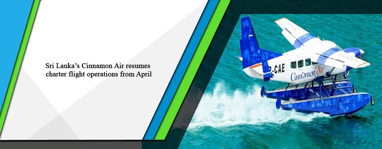 Sri Lanka's Cinnamon Air resumes charter flight operations from April