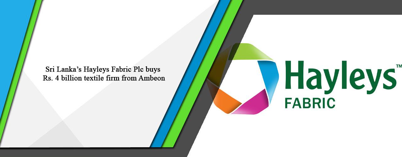 Sri Lanka's Hayleys Fabric Plc buys Rs. 4 billion textile firm from Ambeon