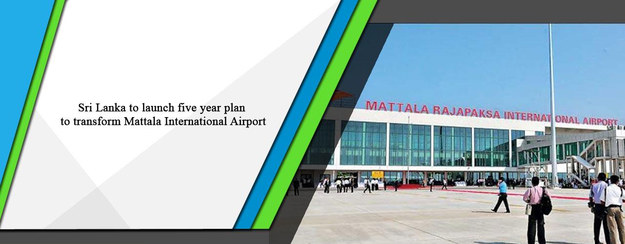 Sri Lanka to launch five year plan to transform Mattala International Airport