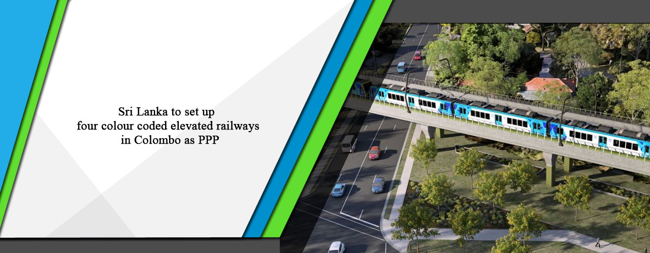 Sri Lanka to set up four colour coded elevated railways in Colombo as PPP