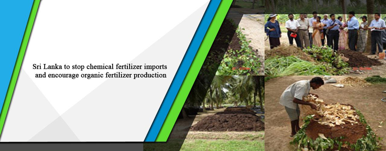 Sri Lanka to stop chemical fertilizer imports and encourage organic fertilizer production