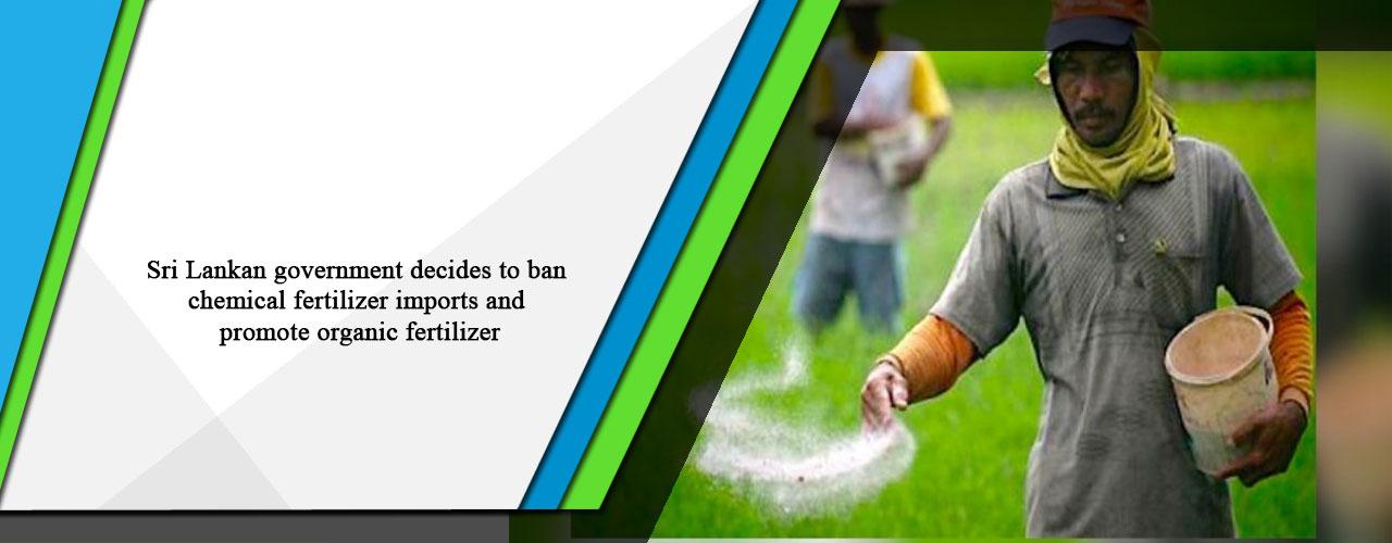 Sri Lankan government decides to ban chemical fertilizer imports and promote organic fertilizer