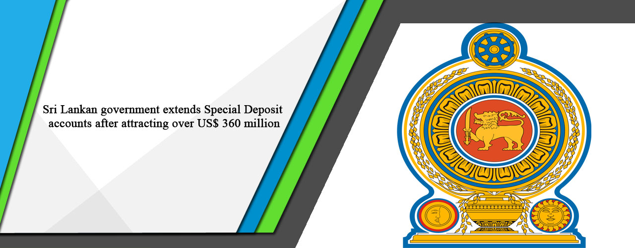 Sri Lankan government extends Special Deposit accounts after attracting over US$ 360 million