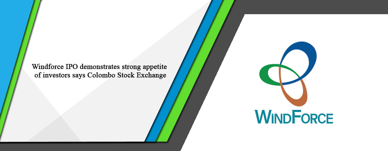 Windforce IPO demonstrates strong appetite of investors says Colombo Stock Exchange