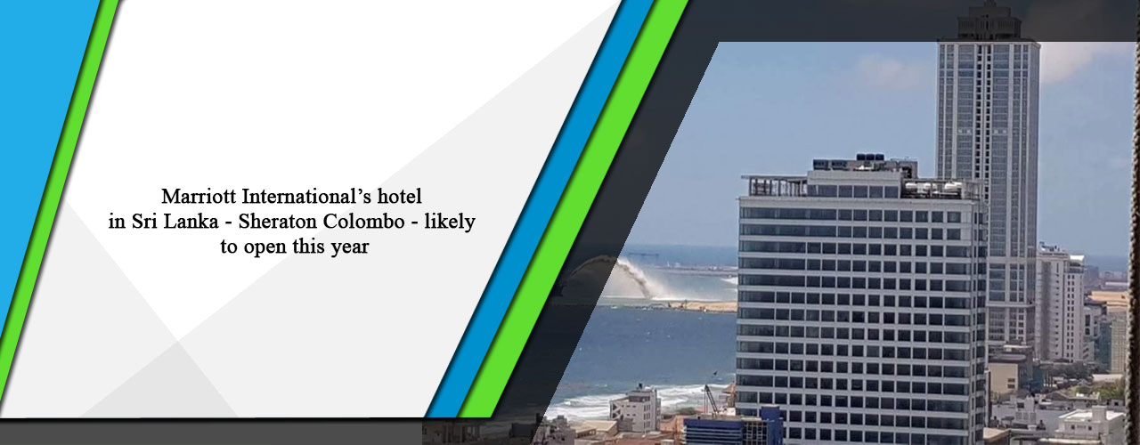 Marriott International's hotel in Sri Lanka – Sheraton Colombo – likely to open this year