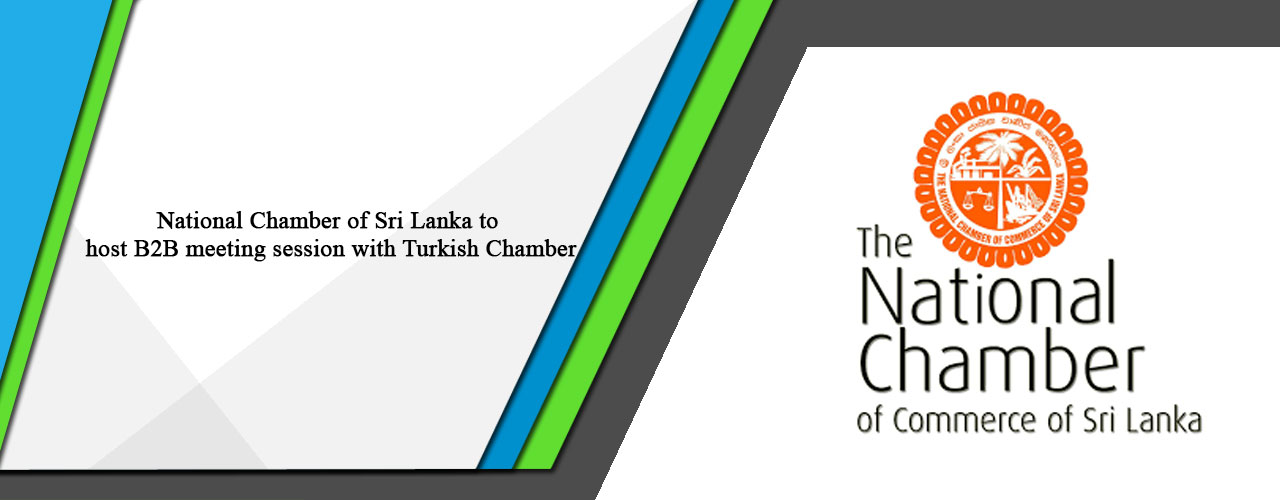 National Chamber of Sri Lanka to host B2B meeting session with Turkish Chamber