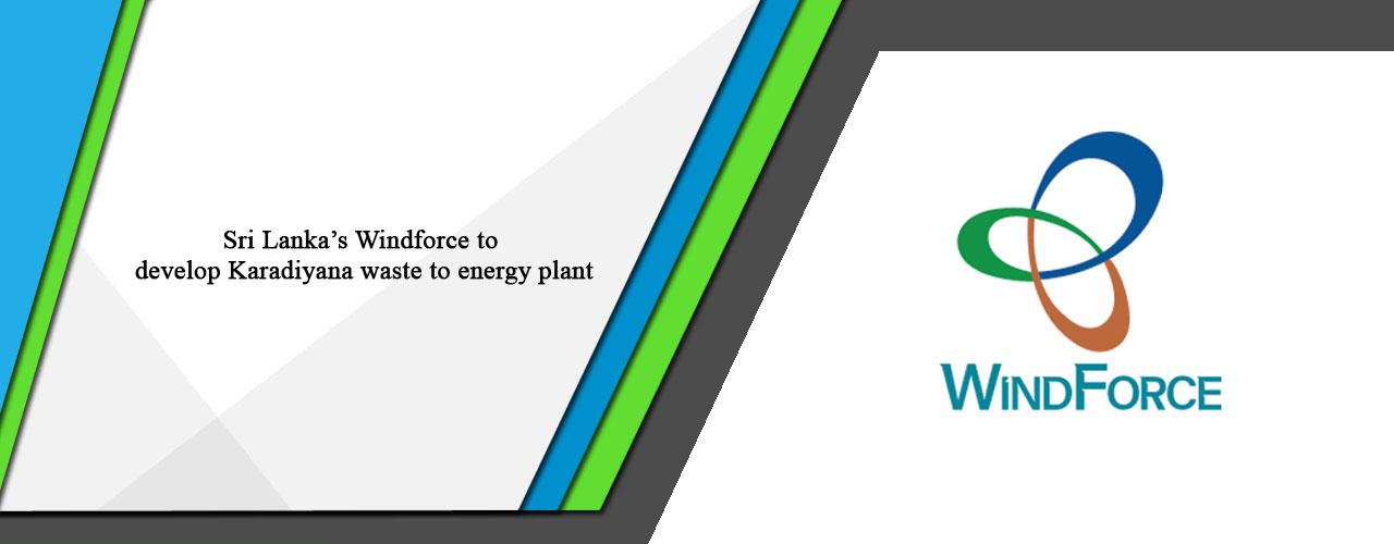 Sri Lanka's Windforce to develop Karadiyana waste to energy plant