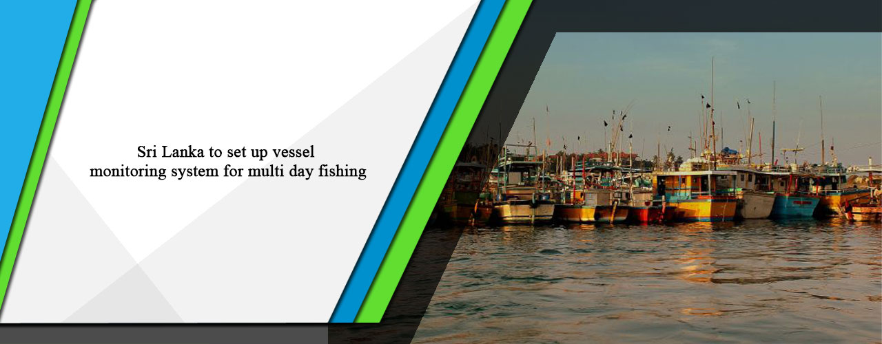 Sri Lanka to set up vessel monitoring system for multi day fishing