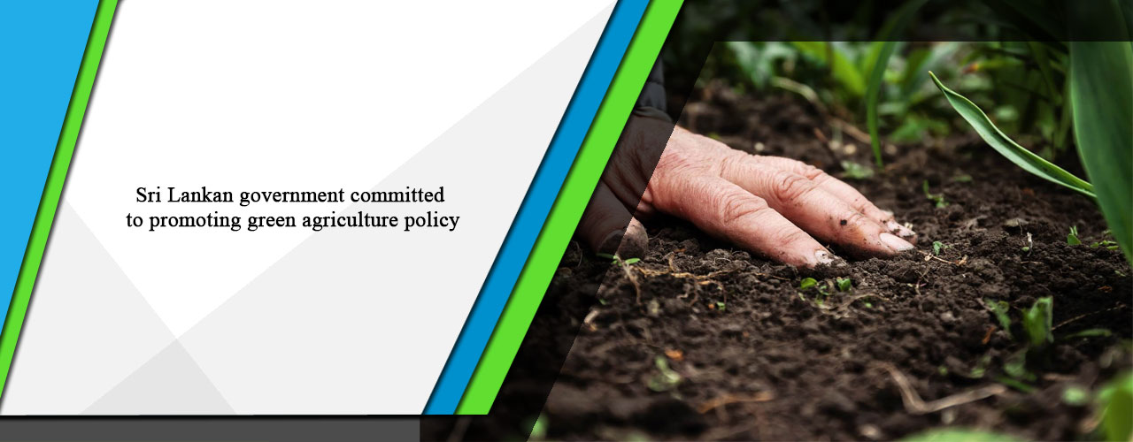 Sri Lankan government committed to promoting green agriculture policy