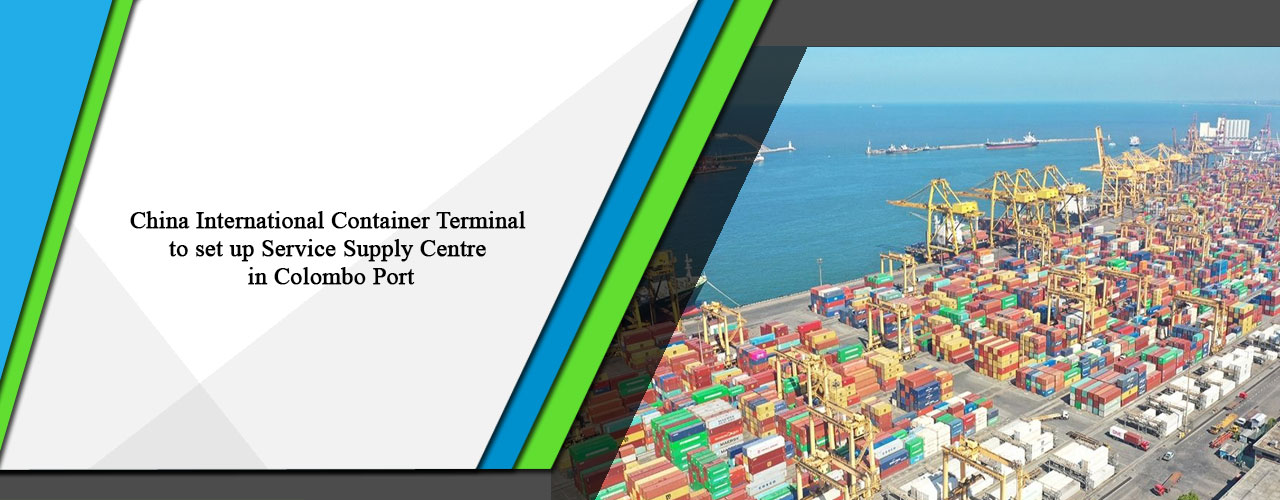 China International Container Terminal to set up Service Supply Centre in Colombo Port