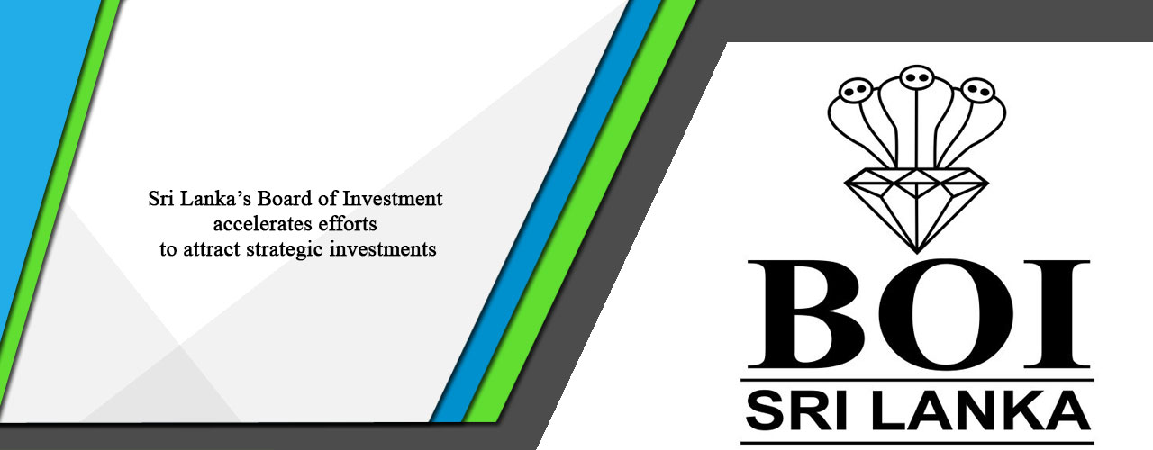 Sri Lanka's Board of Investment accelerates efforts to attract strategic investments