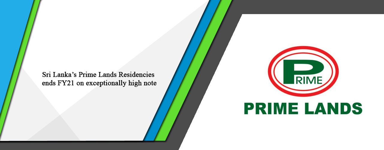 Sri Lanka's Prime Lands Residencies ends FY21 on exceptionally high note