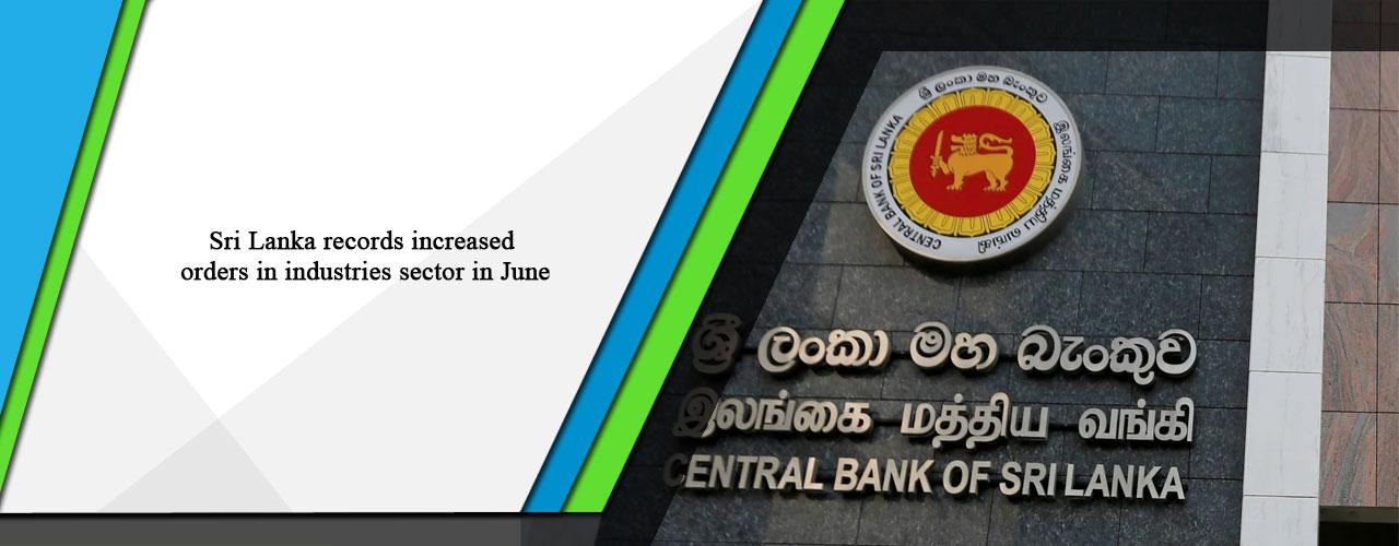 Sri Lanka records increased orders in industries sector in June