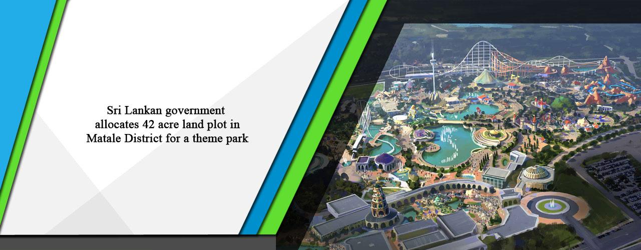 Sri Lankan government allocates 42 acre land plot in Matale District for a theme park
