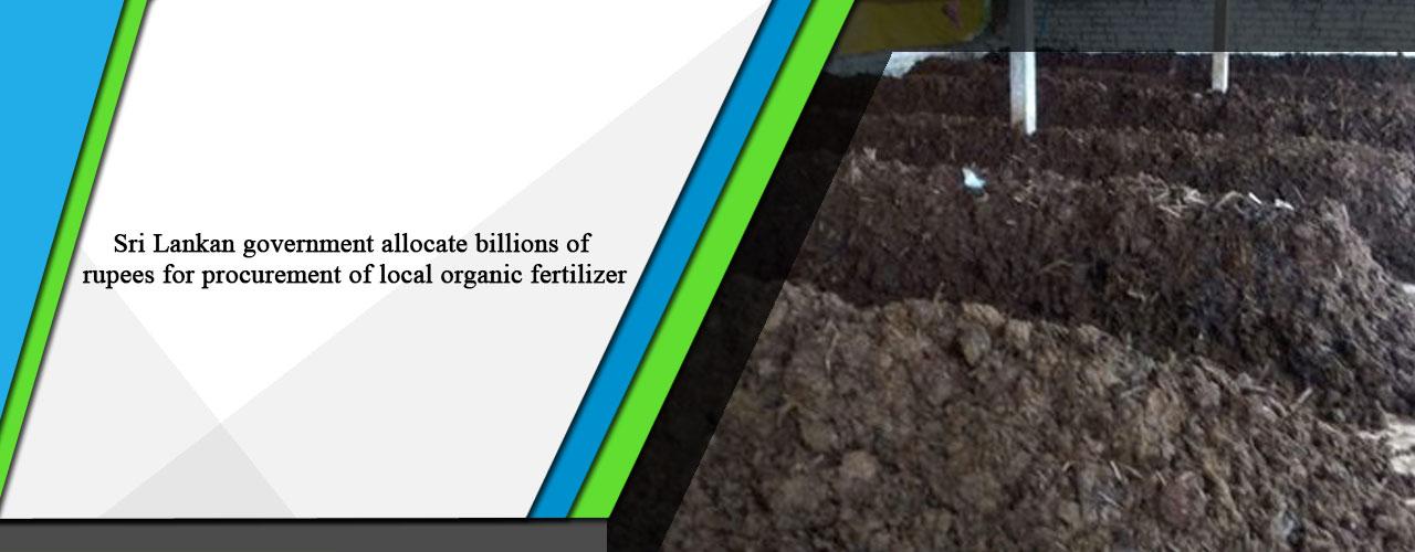 Sri Lankan government allocate billions of rupees for procurement of local organic fertilizer
