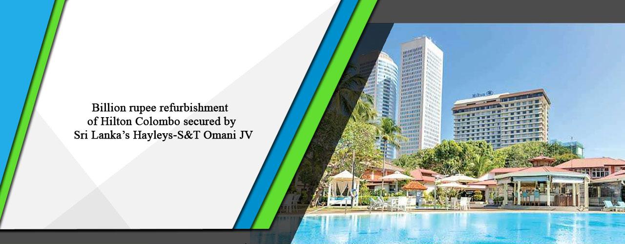 Billion rupee refurbishment of Hilton Colombo secured by Sri Lanka's Hayleys-S&T Omani JV