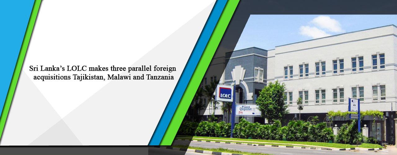 Sri Lanka's LOLC makes three parallel foreign acquisitions Tajikistan, Malawi and Tanzania