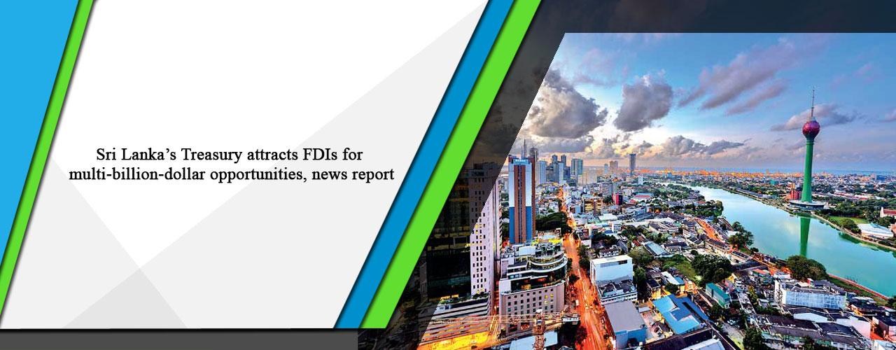 Sri Lanka's Treasury attracts FDIs for multi-billion-dollar opportunities, news report