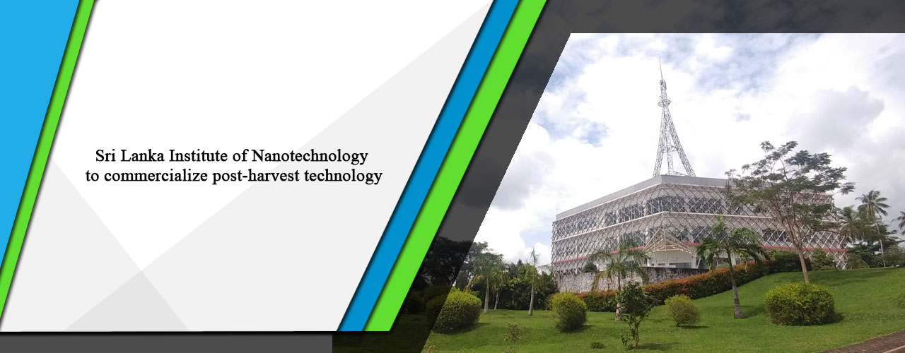 Sri Lanka Institute of Nanotechnology to commercialize post-harvest technology