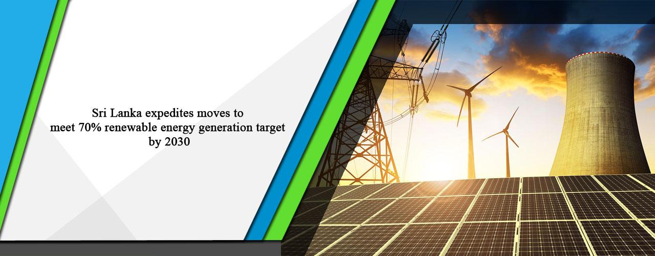 Sri Lanka expedites moves to meet 70% renewable energy generation target by 2030