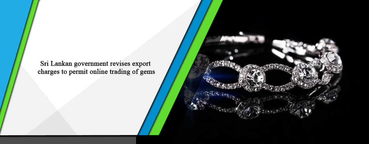 Sri Lankan government revises export charges to permit online trading of gems