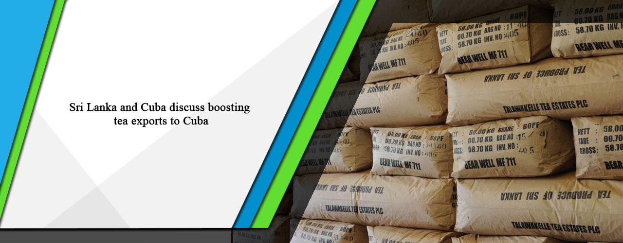 Sri Lanka and Cuba discuss boosting tea exports to Cuba