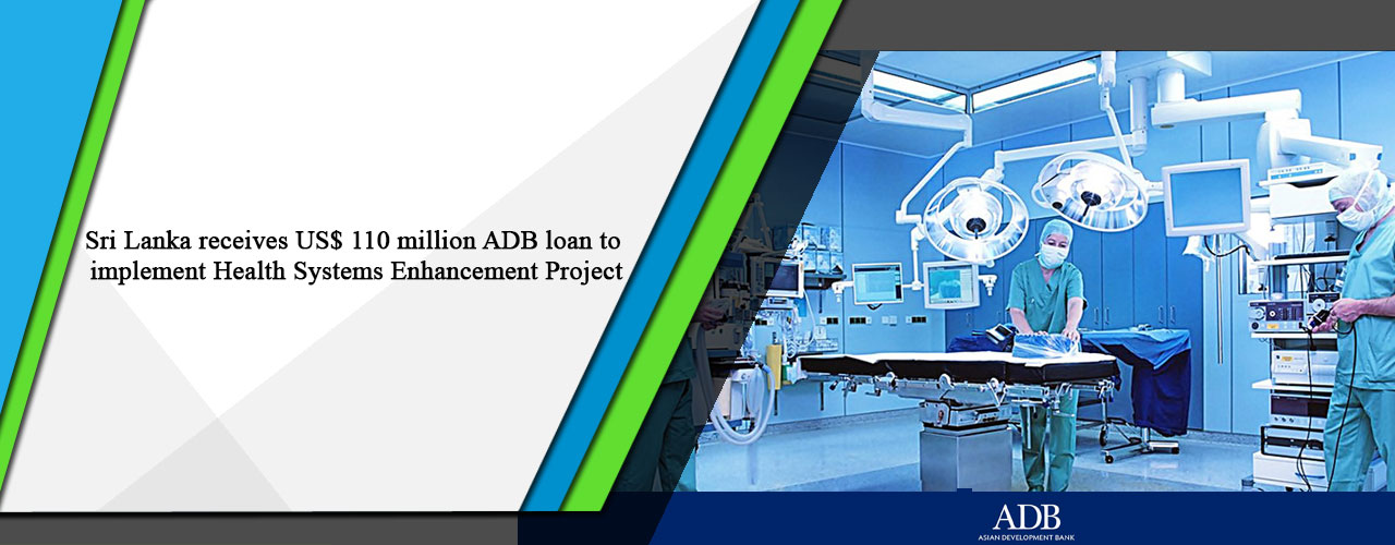 Sri Lanka receives US$ 110 million ADB loan to implement Health Systems Enhancement Project