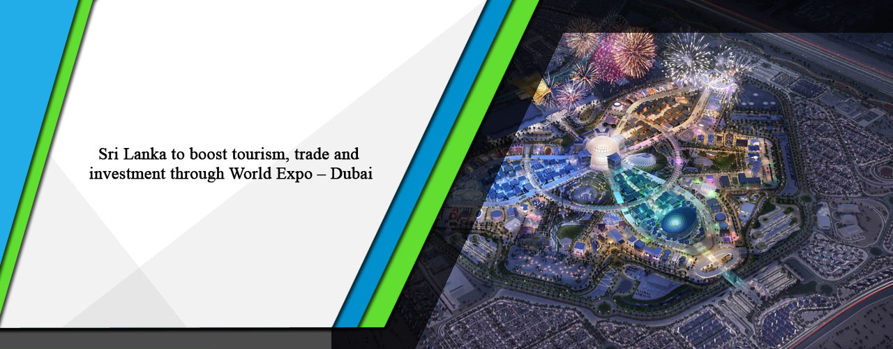 Sri Lanka to boost tourism, trade and investment through World Expo – Dubai