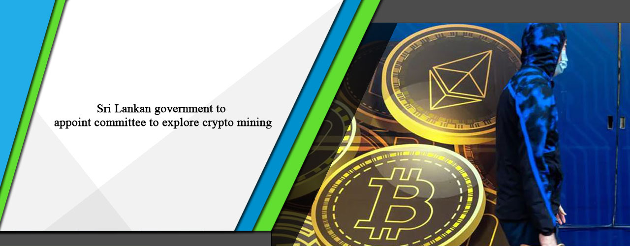 Sri Lankan government to appoint committee to explore crypto mining